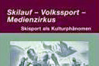 Skilauf - Volkssport - Medienzirkus. Skisport als Kulturphänomen - ©Amazon